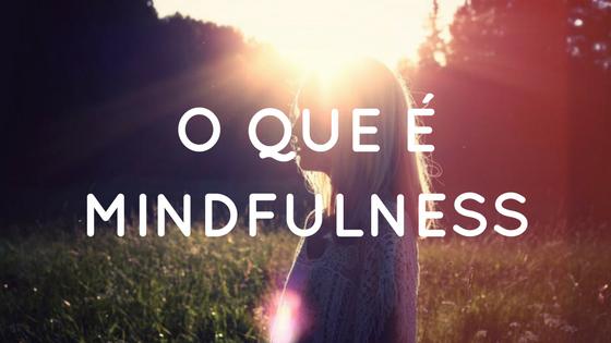 o-que-e-mindfulness
